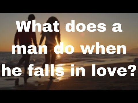 What Does A Man Do When He Falls In Love