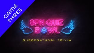 SPN Quiz Bowl LIVE || Game Three