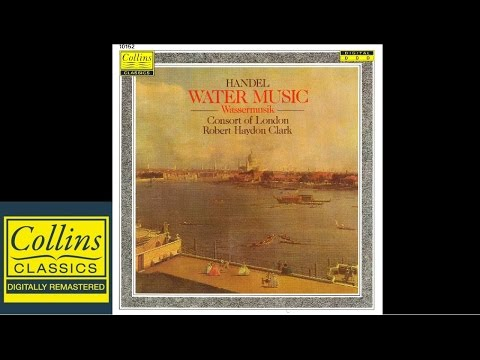 (FULL ALBUM) Handel  - Water Music - Consort Of London - Robert Haydon Clark