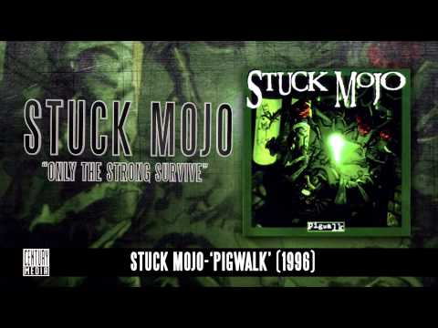 STUCK MOJO - Only The Strong Survive (Album Track)
