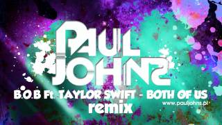 B.O.B Ft. TAYLOR SWIFT - BOTH OF US ( PAUL JOHNS REMIX ) ☛ PAULJOHNS.PL FULL [HD]