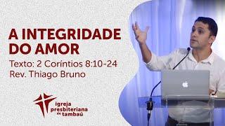 A integridade do amor - 2 Co 8:10-24   Thiago Bruno   IPTambaú   31/05/2020