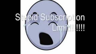 Stupid Subscription Limit!!!!!!!
