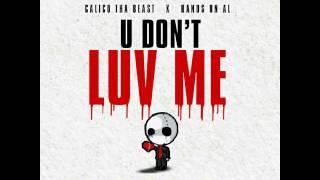 Calico Tha Beast ft. Hands On Al - U Dont Luv Me