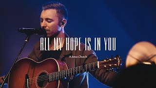 A Jesus Church // All My Hope Is In You (Live)