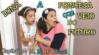 LUNA A PRINCESA QUE VEIO DO FUTURO - CAPÍTULOS : 14, 15, 16 E FINAL - Anny e Eu