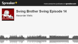 Swing Brother Swing Episode 14 (part 2 of 4, made with Spreaker)
