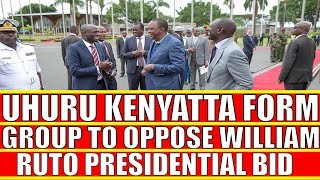 Uhuru Kenyatta allies Form Group to Oppose William Ruto Bid in Central