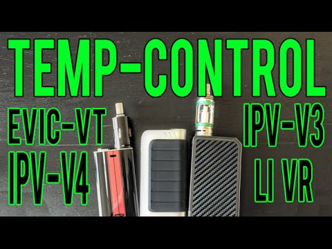 All about Temp Control ~ Evic VT ~ IPV 4 ~ IPV3 LiVR