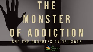 The Monster of Addiction and the Progression of Usage