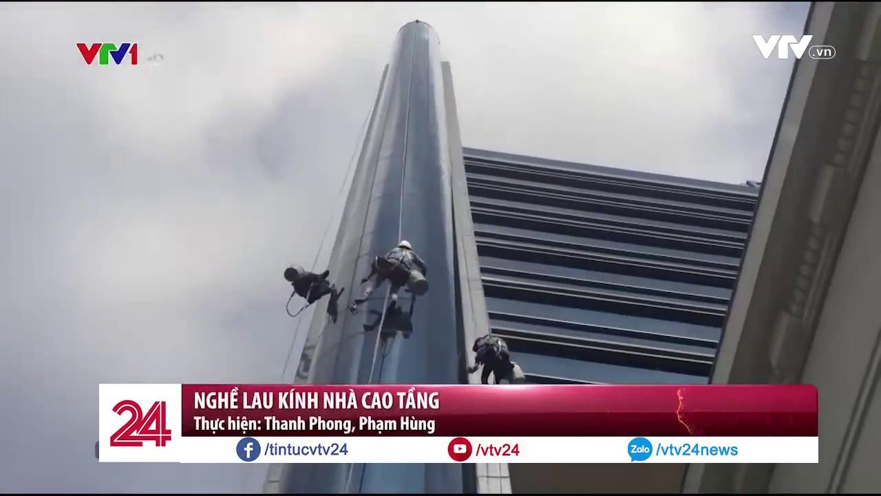 Nghề lau kính nhà cao tầng – Tin Tức VTV24