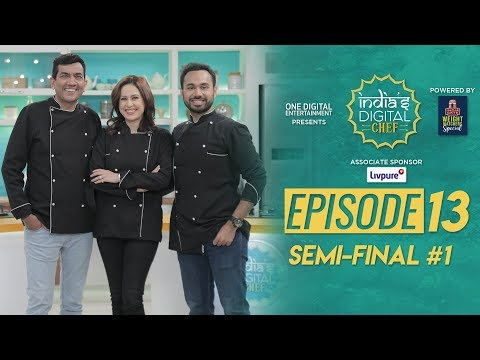 India's Digital Chef | Semi-final #1 | Sanjeev Kapoor | Saransh Goila | Amrita Raichand