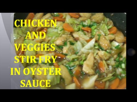 CHICKEN And VEGGIES STIR FRY In OYSTER SAUCE