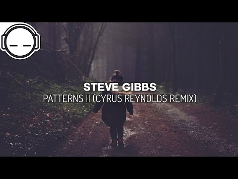 Steve Gibbs - Patterns II (Cyrus Reynolds Remix) ~ uplifting post-classical ambient music