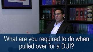 [DUI] What are you required to do when pulled over?