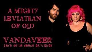 Vandaveer  - A Mighty Leviathan Of Old (live at Le Cafe de la Danse)
