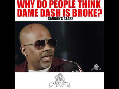 Why Do People Think Dame Dash Is Broke? #CannonsClass