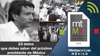23 datos que debes saber del próximo presidente de México