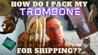 How to SHIP a TROMBONE