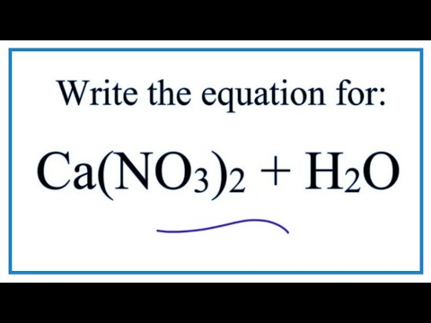 Equation For Ca(NO3)2 + H2O  (Calcium Nitrate + Water)