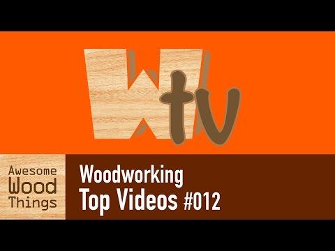 Woodworking Top Videos #012