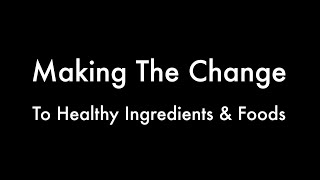 Making The Change to Healthy Ingredients & Foods