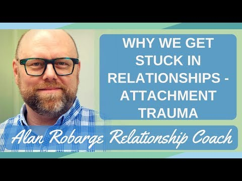 Why We Get Stuck in Relationships - Attachment Trauma