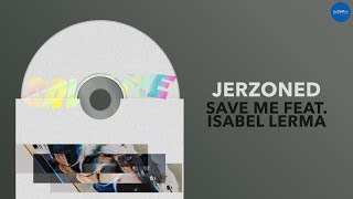 Jerzoned - Save Me feat. Isabel Lerma (Official Audio)