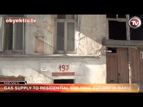 GAS SUPPLY TO RESİDENTİAL BUİLDİNG CUT OFF İN BAKU
