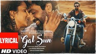 Gal Sun Official Lyrical Video | Akhil Sachdeva | Manoj Muntashir | Bhushan Kumar