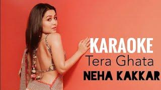 Tera Ghata (Neha Kakkar) - KARAOKE With Lyrics | Female Version Karaoke | Gajendra Verma