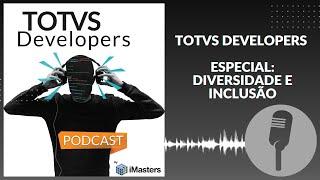 PODCAST TOTVS Developers Especial: Diversidade e Inclusão
