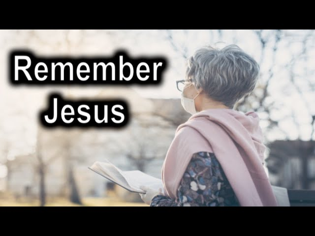 Remember Jesus, Philippians 3:13-14 Thursday, May 7th, 2020
