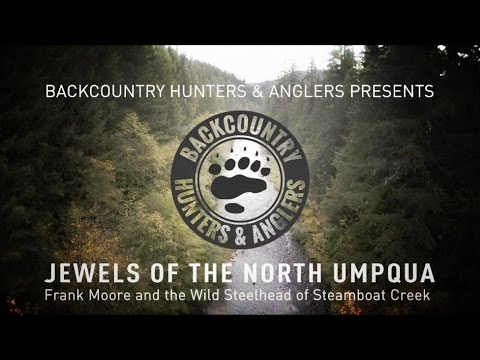 Jewels of the North Umpqua: Frank Moore and the Wild Steelhead of Steamboat Creek