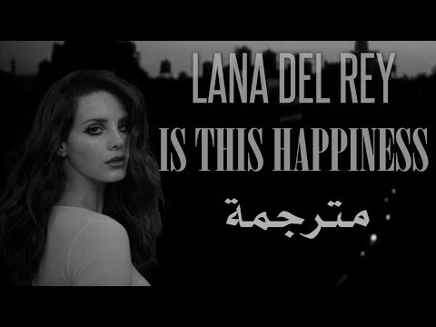 Lana Del Rey - Is This Happiness مترجمة