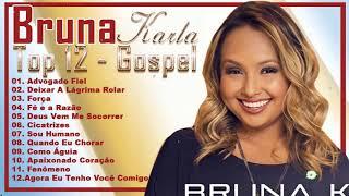 BRUNA KARLA - TOP 12 AS MELHORES (músicas mais tocadas)[ATUALIZADA] [NOVA LISTA]