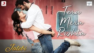 Tera Mera Rishta (Video Song) | Jalebi (2018)