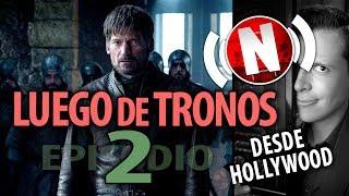 juego de tronos episodio 2 crtica con spoilers temporada 8 game of thrones luego de tronos