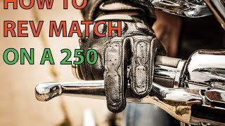 How to Rev Match (Rev Matching on a Rebel 250)