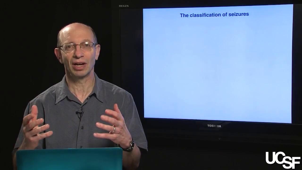 Daniel H  Lowenstein, MD, Seizures and Epilepsy Part 3: Classification of  Seizures