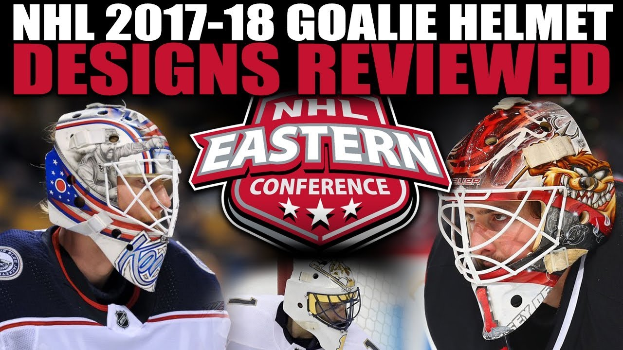 Nhl 2017 18 Goalie Helmet Designs Reviewed East Youtube