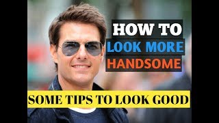 How to look more handsome in Hindi  |  how to be more attractive  |   Some tips for men to look good