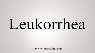 How To Say Leukorrhea