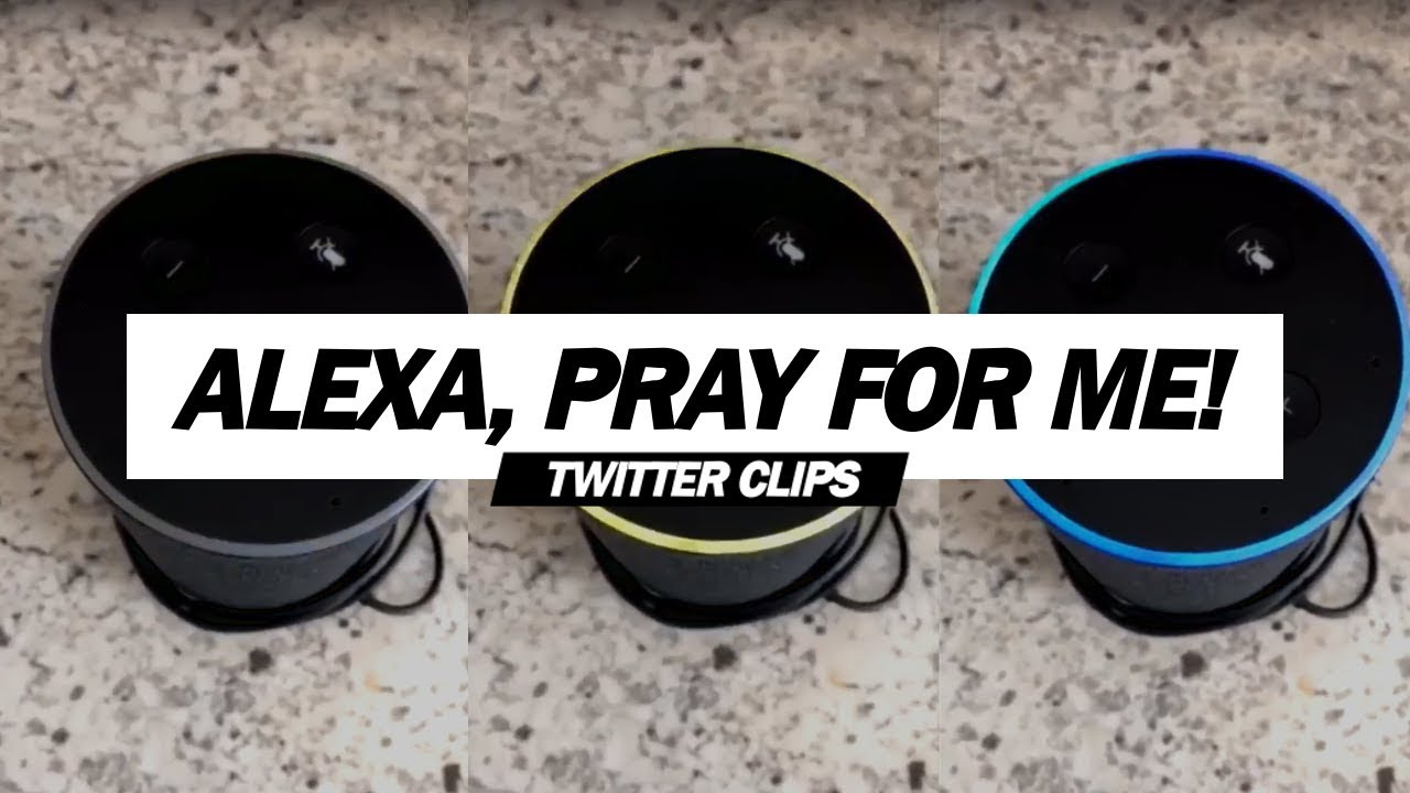 Aunt Asked Alexa to Pray   Twitter Clips