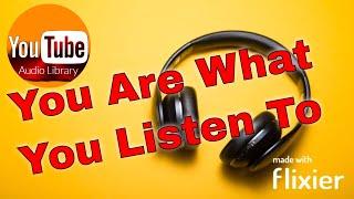 You Are What You Listen To (YouTube Audio Library) #1MaRétrospective @Success Net Profit APSense