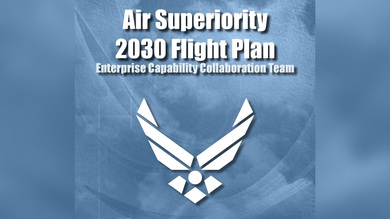 U.S. Air Force releases Air Superiority 2030 Flight Plan ...