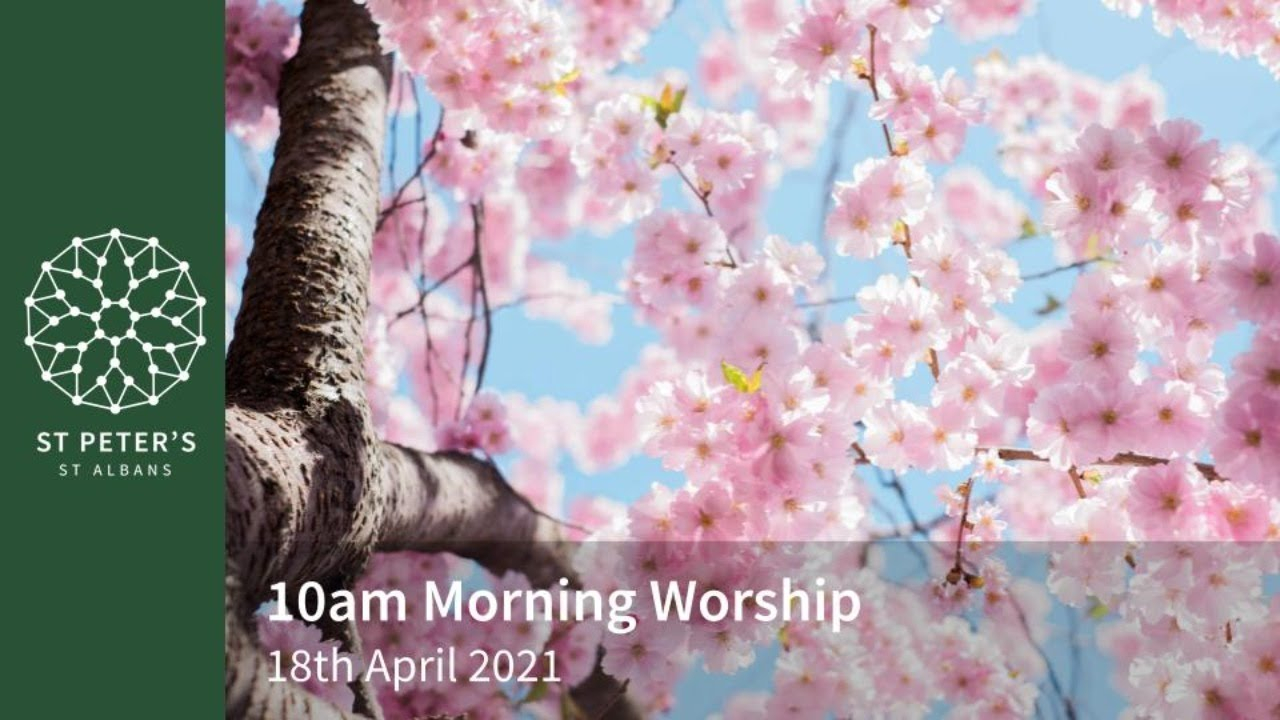 St Peter's Morning Worship - 10am, 18th April 2021