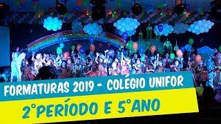 FORMATURAS 2019 DO COLÉGIO UNIFOR - 2º PERÍODO E 5º ANO