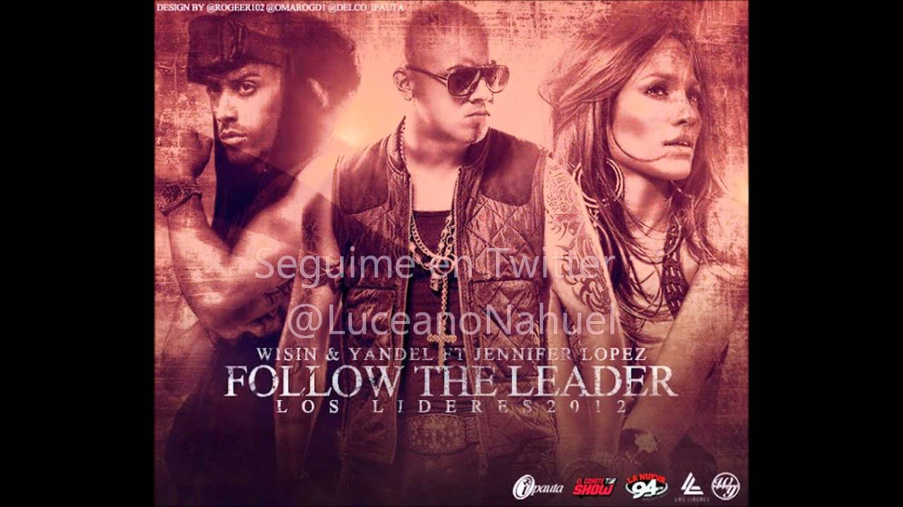 Wisin & Yandel feat. Jennifer López - Follow The Leader (HQ Audio on utep yell leader, choosing to follow a leader, follow leader cartoon, follow your leader, i am your leader, follow us on twitter, disney peter pan lost boys leader, take me to your leader,