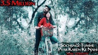 sochenge tumhe pyar kare ke nahi new version amazing love story😘😘